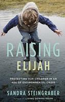 Sandra Steingraber Raising Elijah