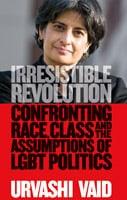 Urvashi Vaid Irresistible Revolution